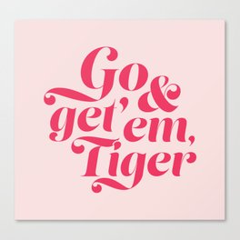 Go and Get'Em Tiger - Pink Canvas Print