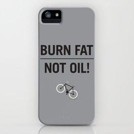 BURN FAT, NOT OIL! iPhone Case
