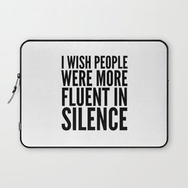 I Wish People Were More Fluent in Silence Laptop Sleeve