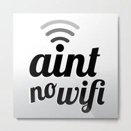 Ain't No Wifi Metal Print