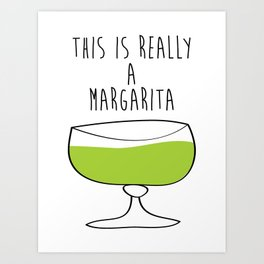 This Is Really A Margarita Art Print