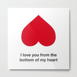 I Love You from the Bottom of my Heart Metal Print