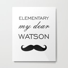 Elementary My Dear Watson Metal Print
