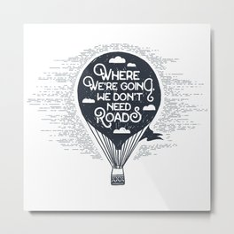 Where we're going, we don't need roads Metal Print