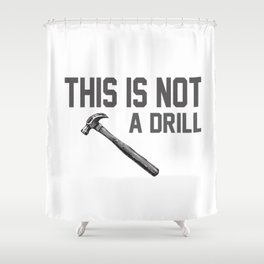 this is not a drill hammer Shower Curtain