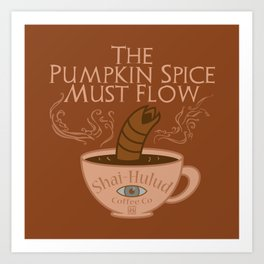 The Pumpkin Spice Must Flow Art Print