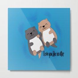 I love you like no otter Metal Print
