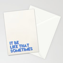 it be like that sometimes (blue) Stationery Cards