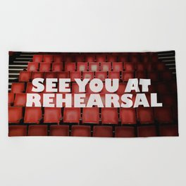 See You at Rehearsal Beach Towel