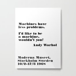 i'd like to be a machine - andy quote Metal Print