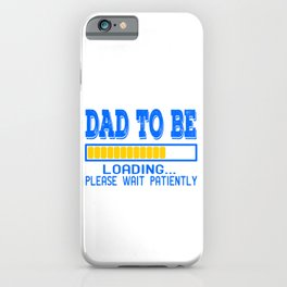 """A Nice Loading Tee For Waiting Persons Saying """"Dad To Be Loading Please Wait Patiently"""" T-shirt iPhone Case"""