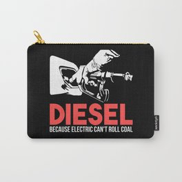 Diesel Because Electric Can't Roll Coal Funny Truck Trucker Mechanics Gift Carry-All Pouch