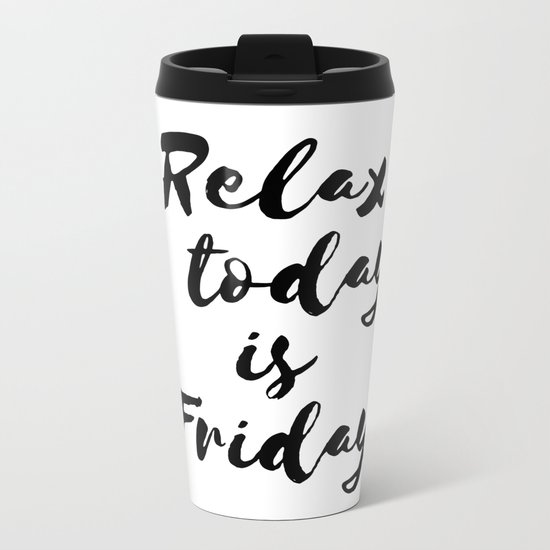 Relax today is Friday Metal Travel Mug