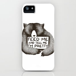 Feed Me and Tell Me I'm Pretty iPhone Case