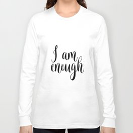 Inspirational Quote, I Am Enough, Home Decor, Typography Print, Printable Poster Long Sleeve T-shirt