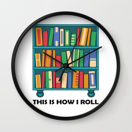 Funny Nerdy This Is How I Roll Librarian Bookworm print Wall Clock