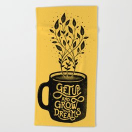 GET UP AND GROW YOUR DREAMS Beach Towel