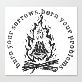 Burn your sorrows,burn your problems Canvas Print