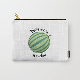 You're One In A Melon Carry-All Pouch