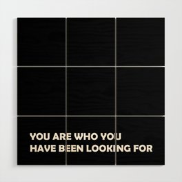 You are who you have been looking for Wood Wall Art
