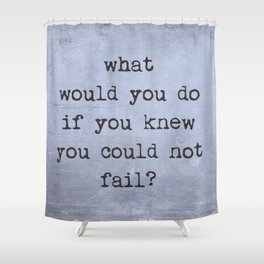 If You Could Not Fail Blue Shower Curtain