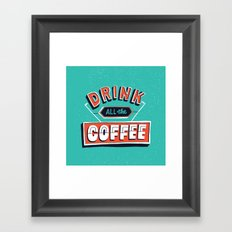 Drink All the Coffee Framed Art Print