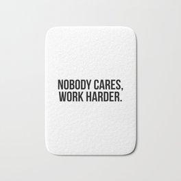 Nobody cares, work harder. Bath Mat