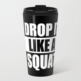 Drop It Like A Squat Travel Mug