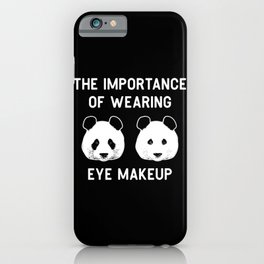 The importance of wearing eye makup - Funny Panda Gift iPhone Case