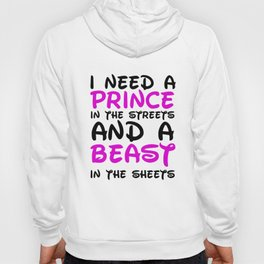 I need a prince in the streets and a Beast in the sheets Hoody