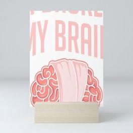 Brain Surgery Survivor I Broke My Brain Concussion  Mini Art Print