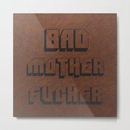 Bad Mother Fucker Metal Print
