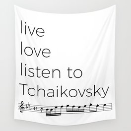 Live, love, listen to Tchaikovsky Wall Tapestry