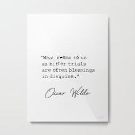 What seems to us as bitter trials are often blessings in disquise. Metal Print