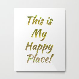 This is My Happy Place! Metal Print