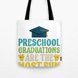 Preschool Grads Are The Most Fun Said No Mom Ever Tote Bag