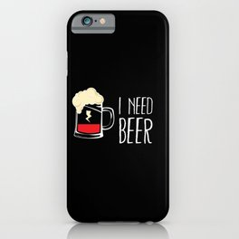 I Need Beer Drinker Gift Idea iPhone Case