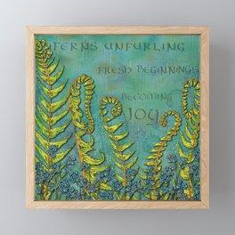 Ferns Unfurling - Fresh Beginnings Becoming Joy Framed Mini Art Print