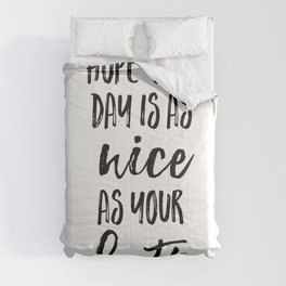 Hope your day is as nice as your butt Comforters
