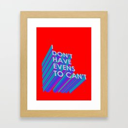I Don't Have Evens to Can't Framed Art Print