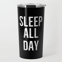 Sleep All Day Travel Mug
