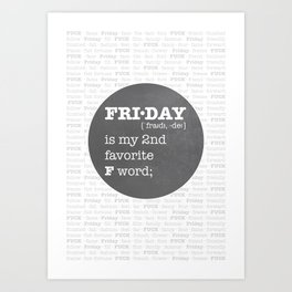 FRIDAY - my second favorite F word. Art Print