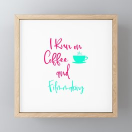 I Run on Coffee and Filmmaking Filmmaker Production Quote Framed Mini Art Print