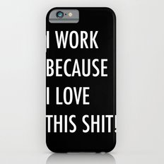 Because I Love This! Slim Case iPhone 6s