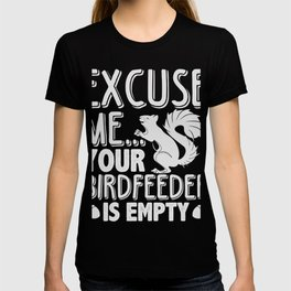 Squirrel Excuse Me Your Birdfeeder Is Empty T-shirt