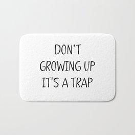 Don't growing up. It's a Trap Bath Mat
