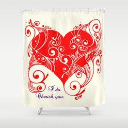 I do cherish you Shower Curtain