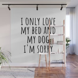 I only love my bed and my dog Wall Mural
