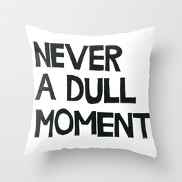 Never A Dull Moment  Throw Pillow