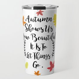 Autumn shows us how beautiful it is to let things go Travel Mug